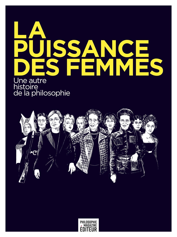 LA PUISSANCE DES FEMMES - UNE AUTRE HISTOIRE DE LA PHILOSOPHIE