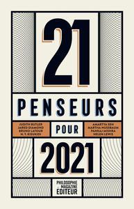 21 PENSEURS POUR 2021 - LES MEILLEURS ESSAIS PARUS DANS LA PRESSE INTERNATIONALE