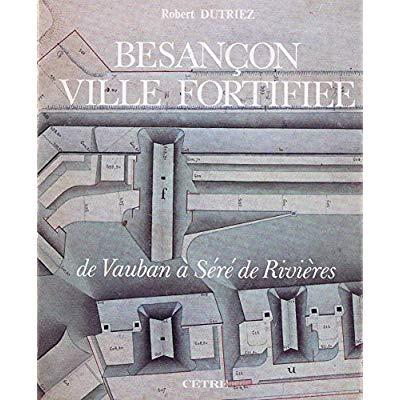 BESANCON VILLE FORTIFIEE DE VAUBAN A SERE DE RIVIERES