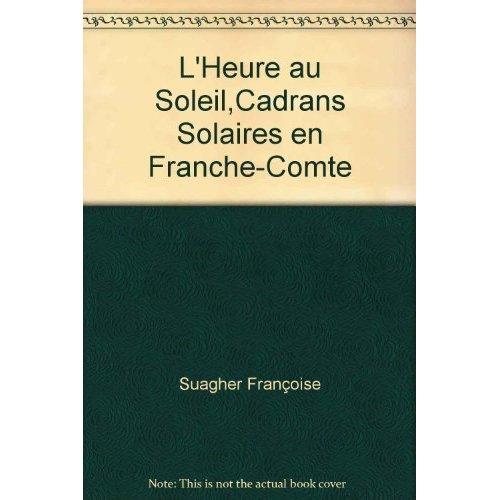 L'HEURE AU SOLEIL,CADRANS SOLAIRES EN FRANCHE-COMTE