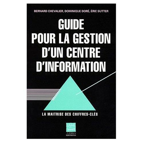 GUIDE POUR LA GESTION D'UN CENTRE D'INFORMATION LA MAITRISE DES CHIFFRESCLES 2  ED AUGMENTEE ET MISE