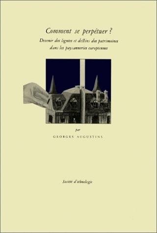 COMMENT SE PERPETUER ?. DEVENIR DES LIGNEES ET DESTINS DES PATRIMOINE S DANS LES PAYSANNERIES EUROPE