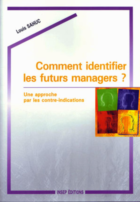 COMMENT IDENTIFIER LES FUTURS MANAGERS ? - UNE APPROCHE PAR LES CONTRE-INDICATIONS