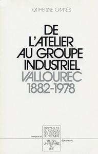 DE L'ATELIER AU GROUPE INDUSTRIEL. VALLOUREC, 1882-1978
