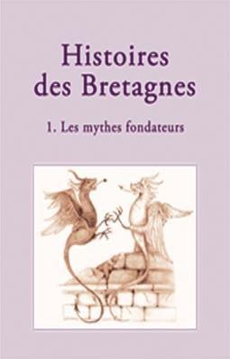 T 1 - HISTOIRES DES BRETAGNES : LES MYTHES FONDATEURS