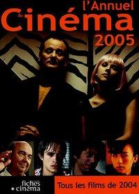 L' ANNUEL DU CINEMA 2005 - TOUS LES FILMS 2004