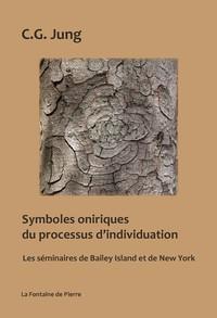 SYMBOLES ONIRIQUES DU PROCESSUS D'INDIVIDUATION - LES SEMINAIRES DE BAILEY ISLAND ET DE NEW-YORK