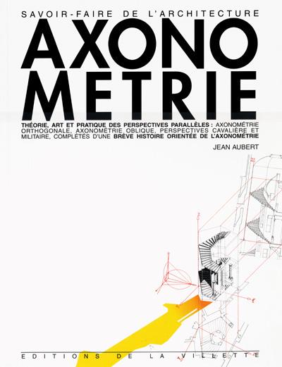 AXONOMETRIE THEORIE ART ET PRATIQUE