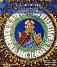 L' HEURE DE VERITE - HORLOGE ASTRONOMIQUE DE LA CATHEDRALE DE BEAUVAIS