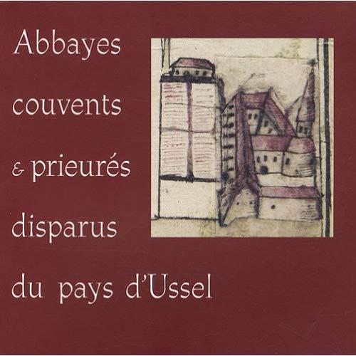 ABBAYES, COUVENTS & PRIEURES DISPARUS DU PAYS D'USSEL