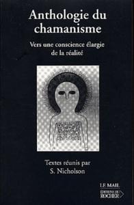 ANTHOLOGIE DU CHAMANISME - VERS UNE CONSCIENCE ELARGIE DE LA REALITE