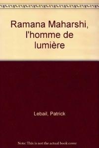 RAMANA MAHARSHI, L'HOMME DE LUMIERE