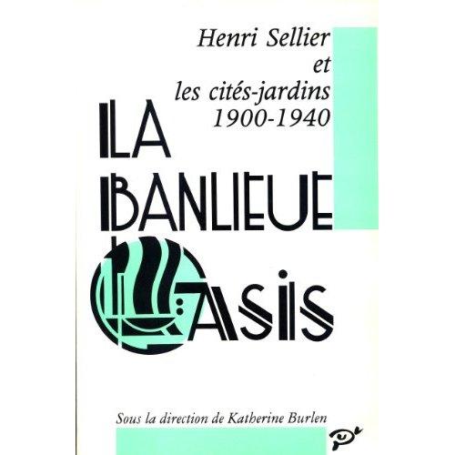 BANLIEUE OASIS (LA) HENRI SELLIER ET LES CITE-JARDINS (1900-1940)