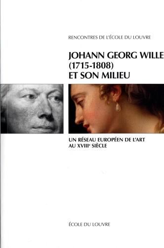 JOHANN GEORG WILLE (1715-1808) ET SON MILIEU. UN RESEAU EUROPEEN DE L