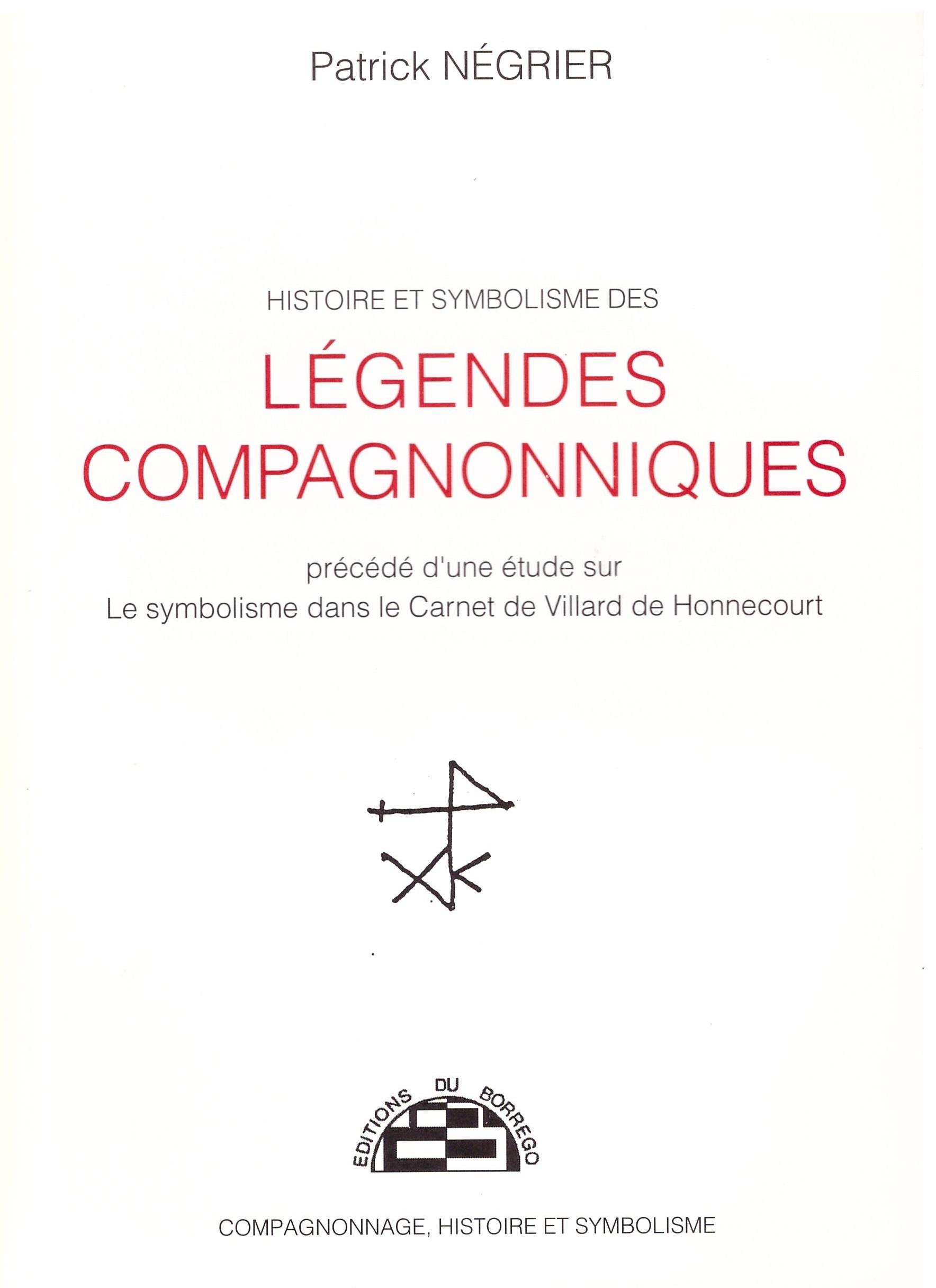 HISTOIRE ET SYMBOLISME DES LEGENDES COMPAGNONNIQUES