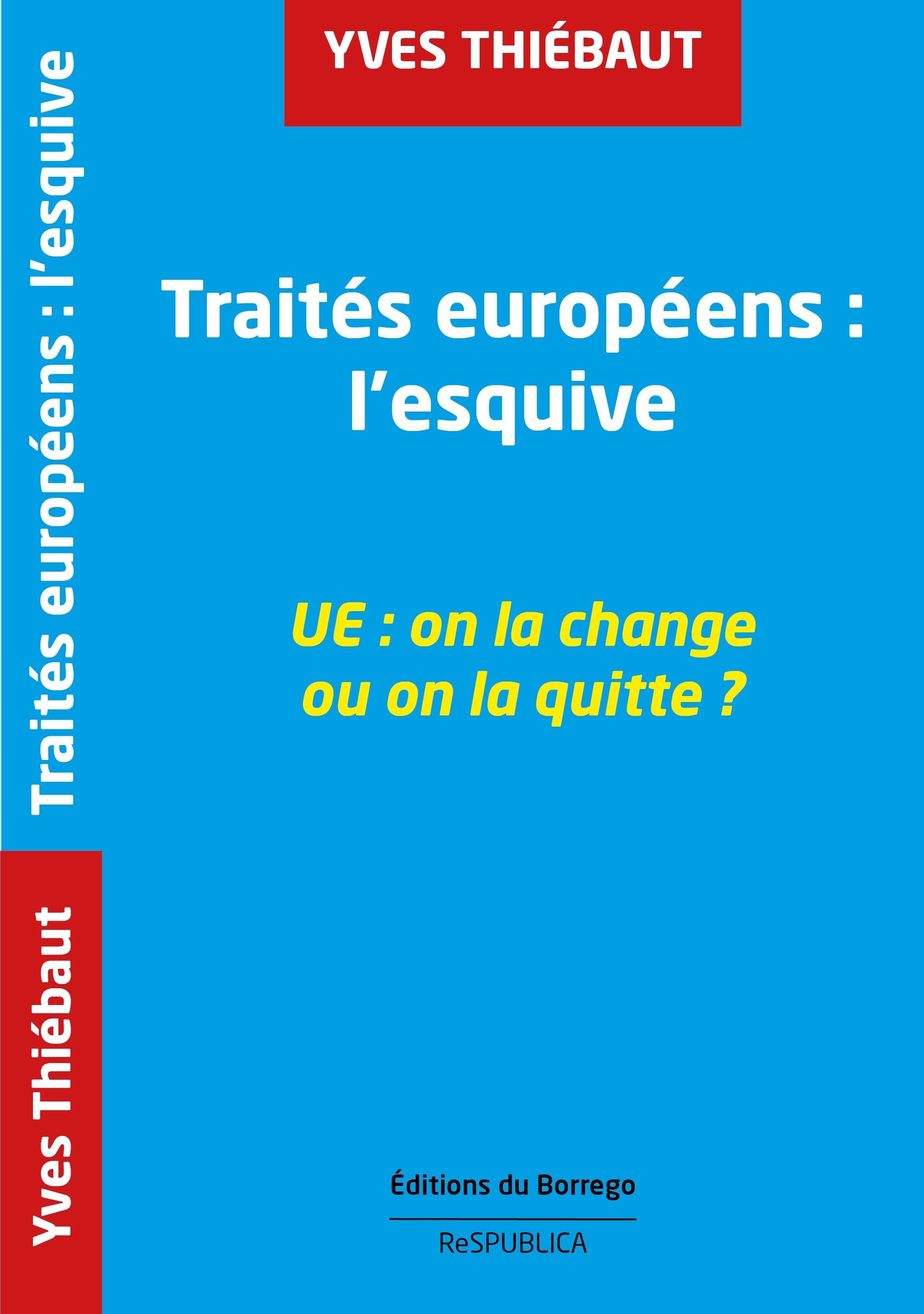TRAITES EUROPEENS : L'ESQUIVE UE: ON LA CHANGE OU ON LA QUITTE ?