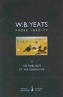 W.B. YEATS : PROSE INEDITE TOME 2 : VIE PUBLIQUE ET NATIONALISME