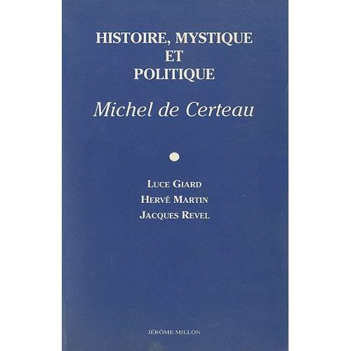 HISTOIRE, MYSTIQUE ET POLITIQUE, MICHEL DE CERTEAU