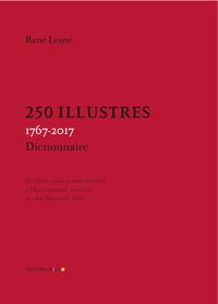 250 ILLUSTRES, 1767-2017 - DE L'ECOLE ROYALE GRATUITE DE DESSIN A L'ECOLE NATIONALE SUPERIEURE DES A