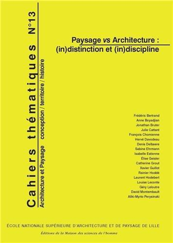 CAHIERS THEMATIQUES N 13. PAYSAGE VS ARCHITECTURE : (IN)DISTINCTION E T (IN)DISCIPLINE