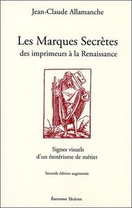 LES MARQUES SECRETES DES IMPRIMEURS A LA RENAISSANCE - SIGNES VISUELS D'UN ESOTERISME DE METIER