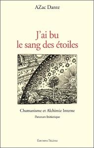 J'AI BU LE SANG DES ETOILES - CHAMANISME ET ALCHIMIE INTERNE
