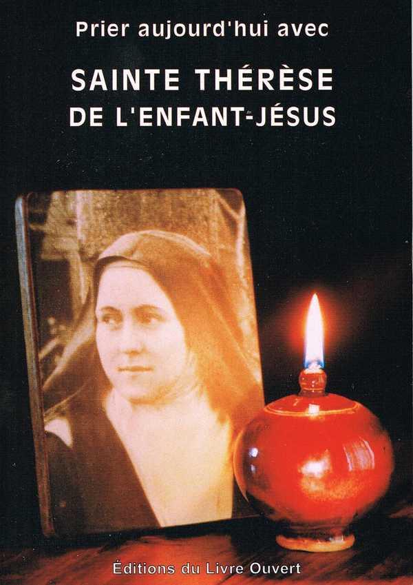 PRIER AUJOURD'HUI AVEC SAINTE THERESE DE L' ENFANT-JESUS