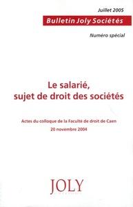 LE SALARIE : SUJET DE DROIT DES SOCIETES - HORS SERIE : BULLETIN DES SOCIETES