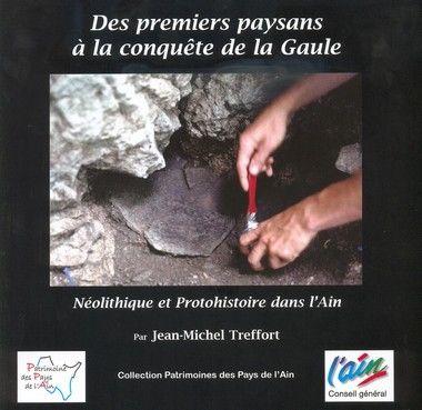 DES PREMIERS PAYSANS A LA CONQUETE DE LA GAULE - NEOLITHIQUE ET PROTOHISTOIRE DANS L'AIN