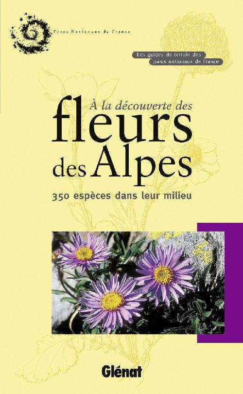 A LA DECOUVERTE DES FLEURS DES ALPES - 350 ESPECES DANS LEUR MILIEU