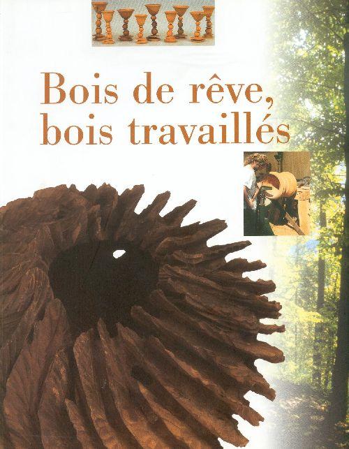 BOIS DE REVE, BOIS TRAVAILLES