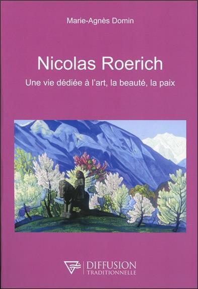 NICOLAS ROERICH - UNE VIE DEDIEE A L'ART, LA BEAUTE, LA PAIX