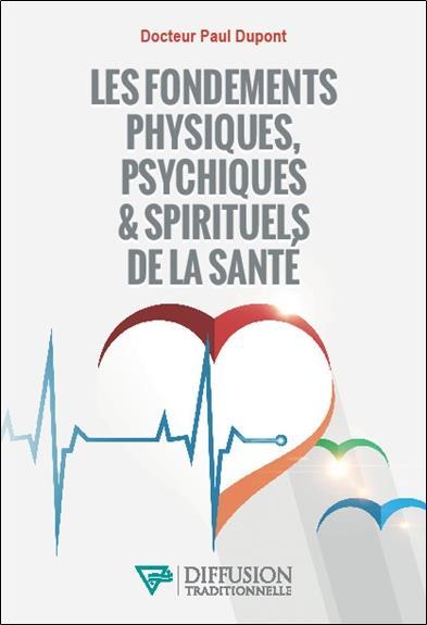 LES FONDEMENTS PHYSIQUES, PSYCHIQUES & SPIRITUELS DE LA SANTE