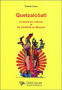 QUETZALCOATL - A TRAVERS LES CULTURES ET LES MYSTERES DU MEXIQUE