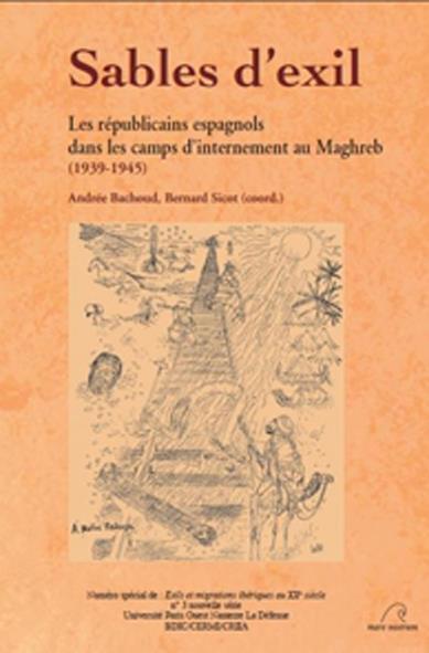 SABLES D'EXIL, LES REPUBLICAINS ESPAGNOLS DANS LES CAMPS D'INTERNEMENT AU MAGHREB (1939-1945)