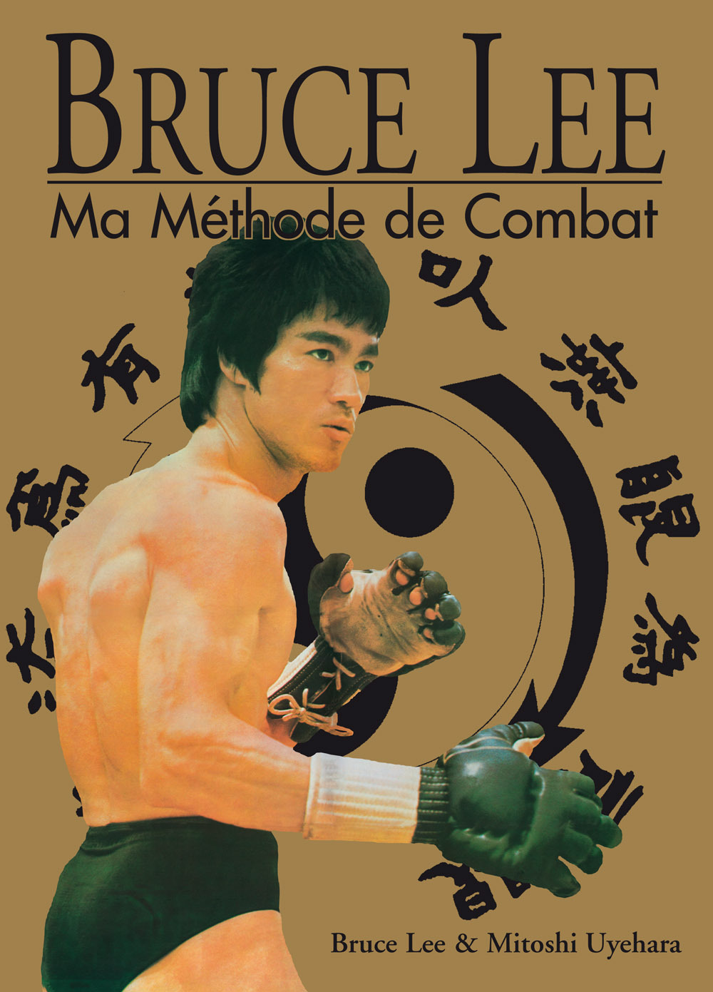 BRUCE LEE : MA METHODE DE COMBAT