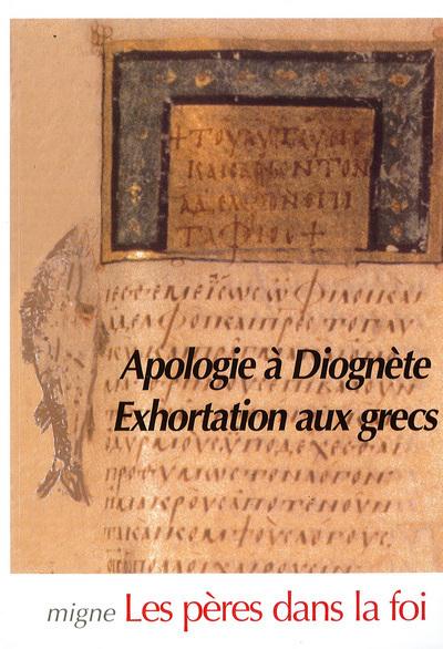APOLOGIE A DIOGNETE - EXHORTATIONS AUX GRECS
