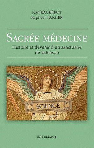 SACREE MEDECINE - HISTOIRE ET DEVENIR D'UN SANCTUAIRE DE LA RAISON
