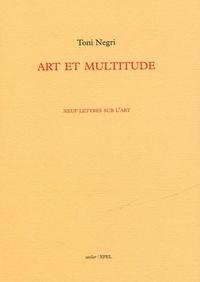 ART ET MULTITUDE NEUF LETTRES SUR L'ART