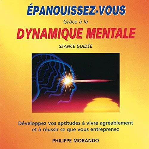 EPANOUISSEZ-VOUS GRACE A LA DYNAMIQUE MENTALE