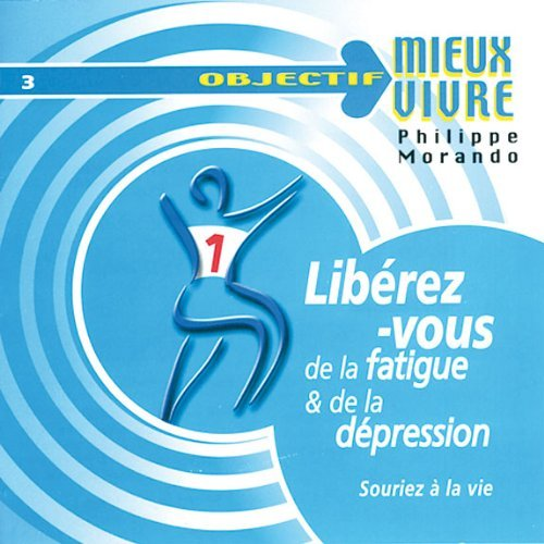 LIBEREZ-VOUS DE LA FATIGUE ET DE LA DEPRESSION