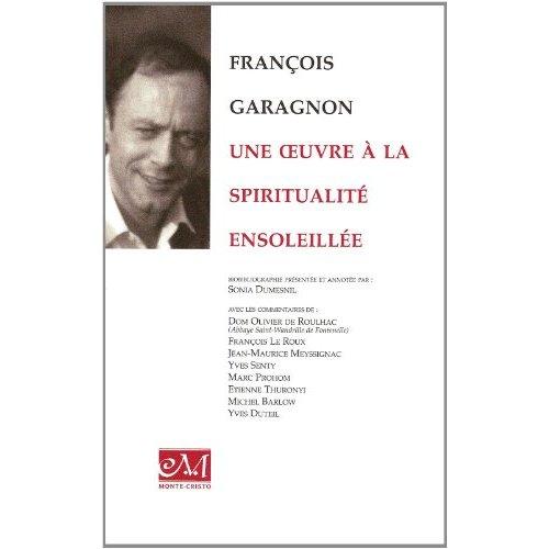 FRANCOIS GARAGNON, UNE OEUVRE A LA SPIRITUALITE ENSOLEILLEE - BIOBIBLIOGRAPHIE