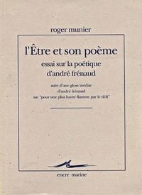 L' ETRE ET SON POEME - ESSAI SUR LA POETIQUE D'ANDRE FRENAUD