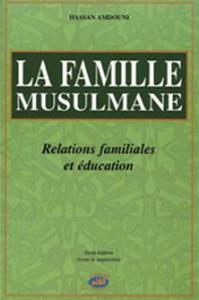 FAMILLE MUSULMANE (LA) : RELATIONS FAMILIALES ET EDUCATION