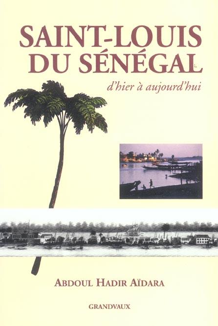 SAINT-LOUIS DU SENEGAL - D'HIER A AUJOURD'HUI