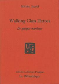 WALKING CLASS HEROES - DE QUELQUES MARCHEURS