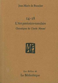 14-18 : L'ART PATRIOTICO-TUMULAIRE - CHRONIQUES DE CHARLIE MENSUEL