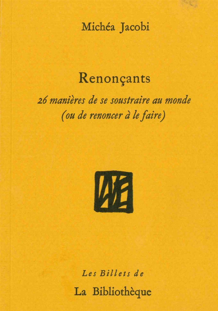 RENONCANTS - 26 MANIERES DE SE SOUSTRAIRE AU MONDE (OU DE RENONCER A LE FAIRE)