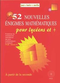 52 NOUVELLES ENIGMES MATHEMATIQUES POUR LYCEENS ET +.PROBLEMES DU CHAMPIONNAT DES JEUX MATHEMATIQUES