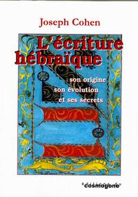 ECRITURE HEBRAIQUE, L' - SON ORIGINE, SON EVOLUTION ET SES SECRETS
